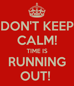 don't keep calm time is running out.png